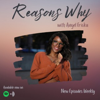 Reasons Why with Angel Ericka