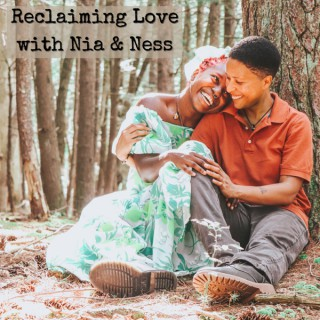 Reclaiming Love with Nia & Ness