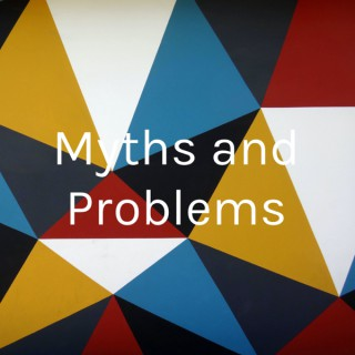 Myths and Problems