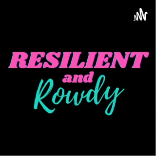 Resilient & Rowdy