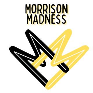 Morrison Madness