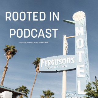 Rooted In Podcast