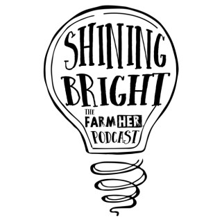 Shining Bright | The FarmHer Podcast