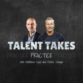 Talent Takes Practice