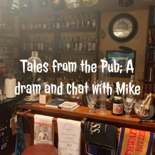 Tales from the Pub; A dram and chat with Mike