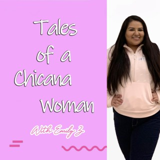 Tales of a Chicana Woman Podcast