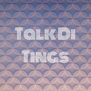 Talk Di Tings