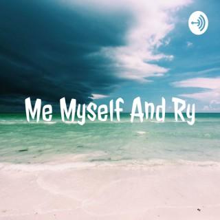 Me Myself And Ry