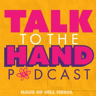 Talk To The Hand Podcast