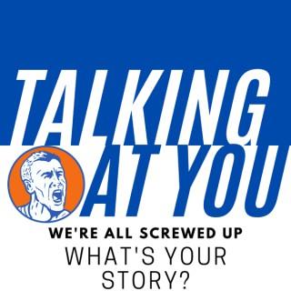 Talking At You