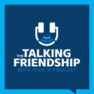 The Talking Friendship with Mike D Podcast