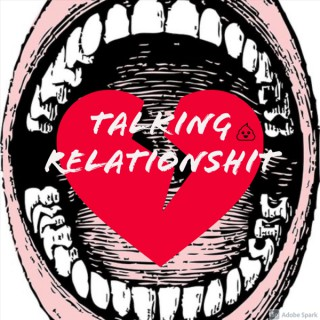Talking Relationshit