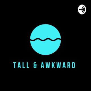 Tall & Awkward