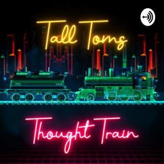 Tall Tom's Thought Train