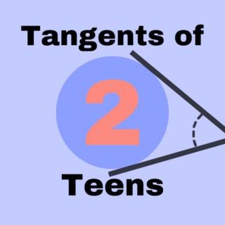 Tangents of 2 Teens