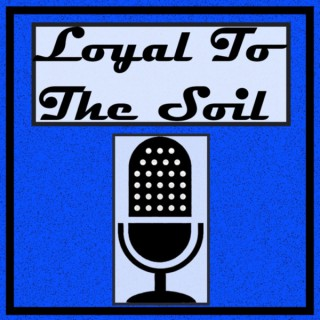 Loyal to The Soil Podcast