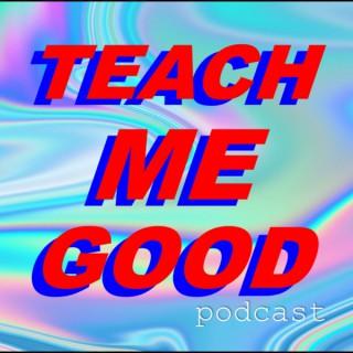 Teach Me Good