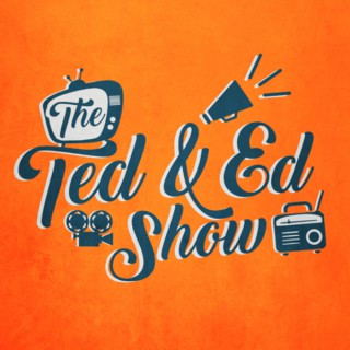 The Ted and Ed Show