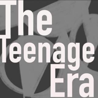The Teenage Era