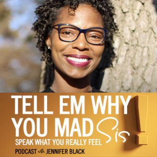 Tell em why you mad, sis! Speak what you REALLY feel