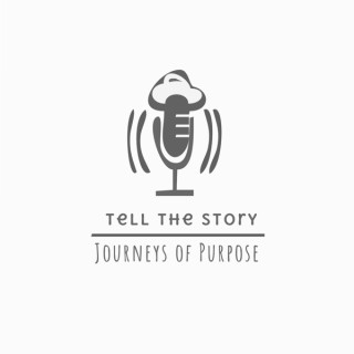 Tell The Story: Journeys of Purpose