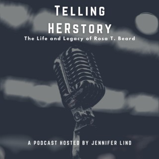 Telling HERstory: The Life and Legacy of Rosa T. Beard
