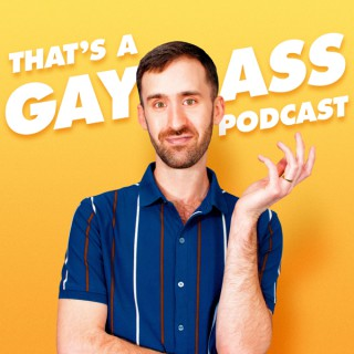 That's A Gay Ass Podcast
