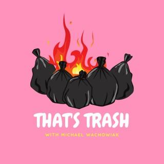 That's Trash with Michael Wachowiak