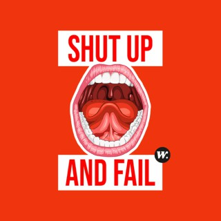 Shut Up and Fail