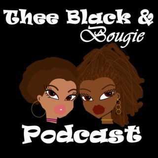 Thee Black & Bougie Podcast