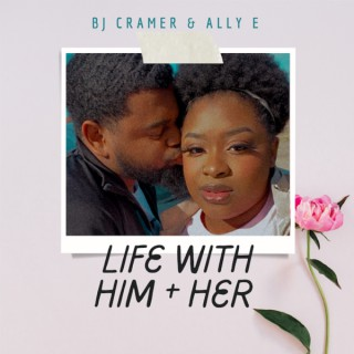 Life With Him + Her