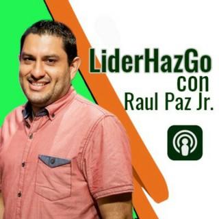 LiderHazGo con Raul Paz Jr