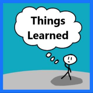 Things Learned