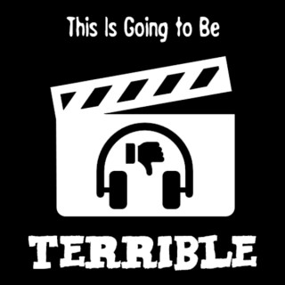 This Is Going to Be Terrible | a podcast