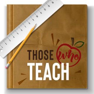 Those Who Teach Podcast