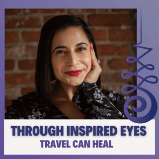Through Inspired Eyes: Travel Can Heal