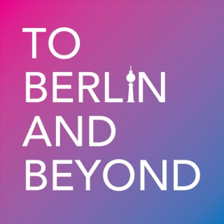 To Berlin and Beyond