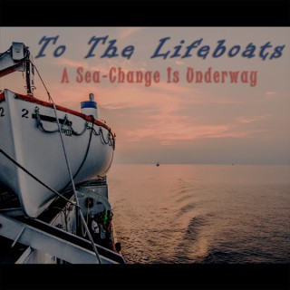 To The Lifeboats!