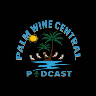 PALM WINE CENTRAL PODCAST