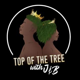 Top of The Tree w/ J&B