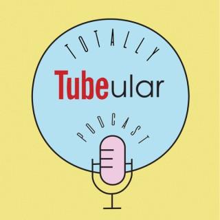 Totally Tubeular