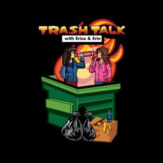 Trash Talk With Erica & Erin