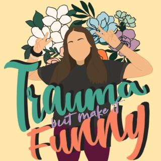 Trauma, But Make It Funny