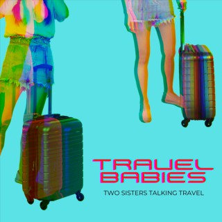 Travel Babies Podcast - Travel Tips & Tricks