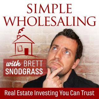 Simple Wholesaling With Brett Snodgrass