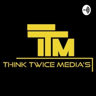 TTM - THINK TWICE MEDIA'S - PODCAST