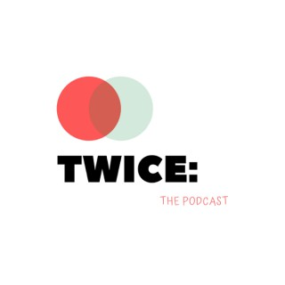 Twice: The Podcast