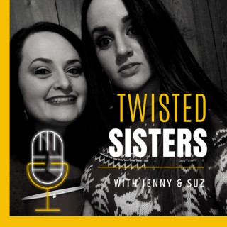 Twisted Sisters with Jenny and Suz
