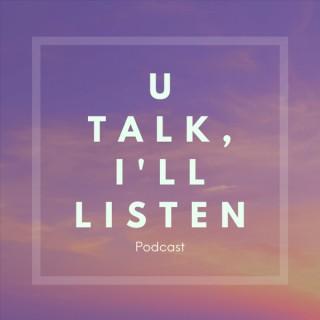 U Talk, I'll Listen