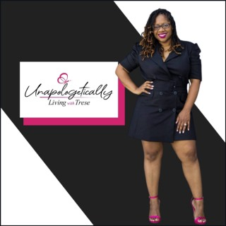 Unapologetically Living With Trese